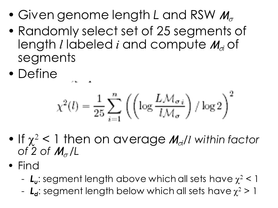 Given genome length L and RSW M Randomly select set of 25 segments of length l labeled i and compute M i of segments Define If < 1 then on average M i
