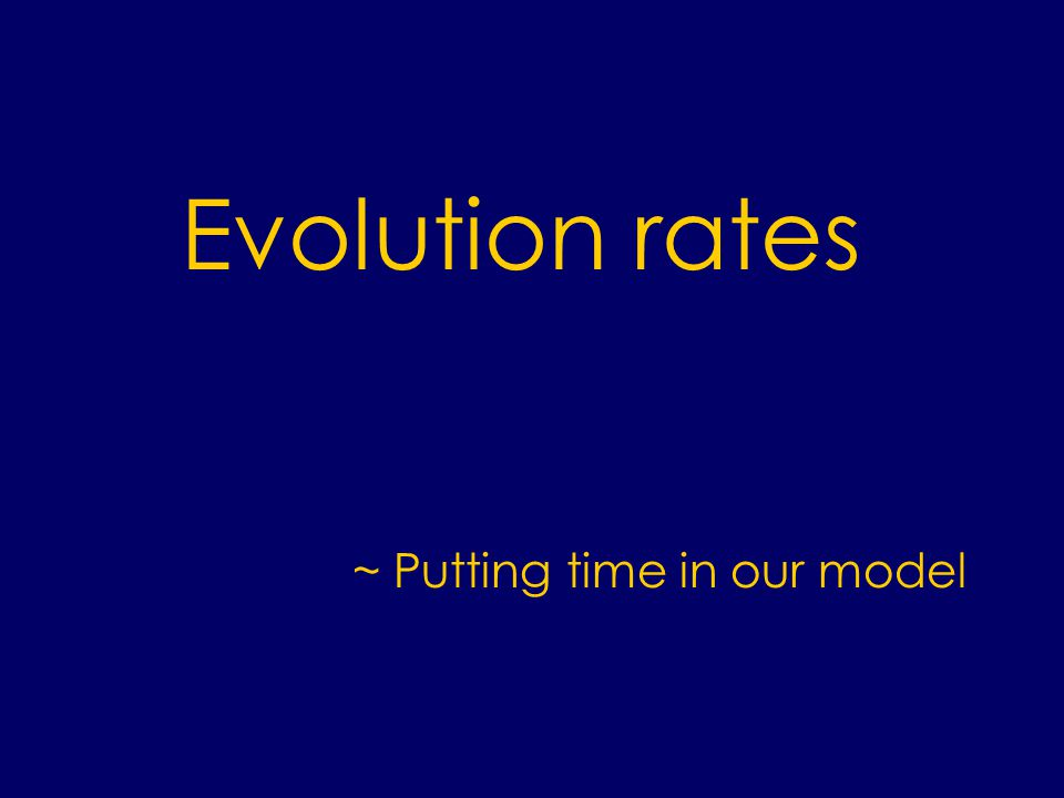 ~ Putting time in our model Evolution rates