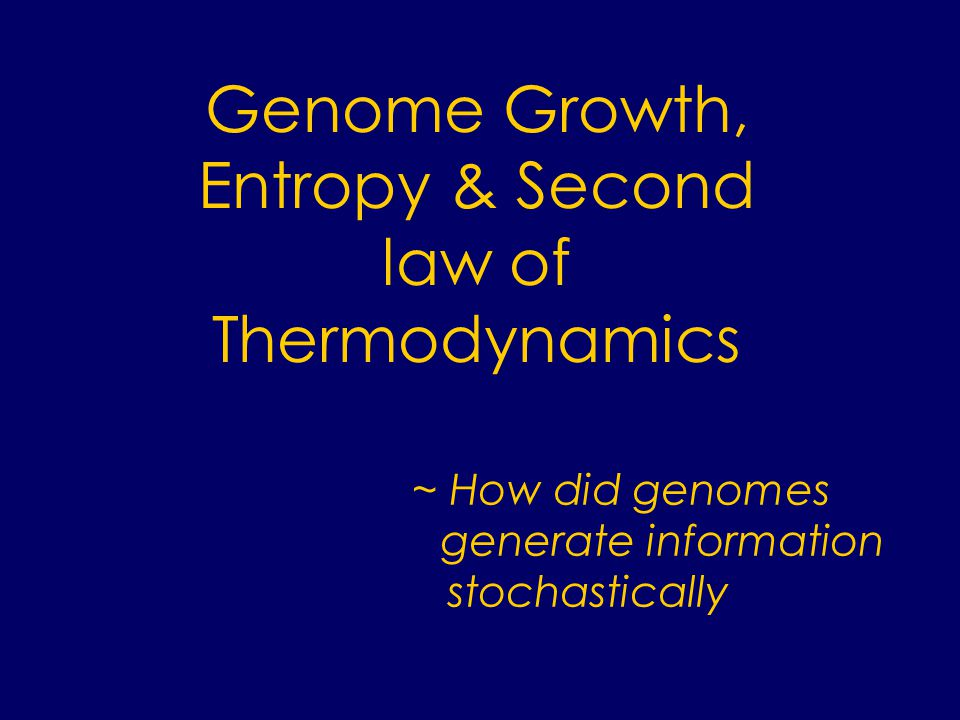 ~ How did genomes generate information stochastically Genome Growth, Entropy & Second law of Thermodynamics