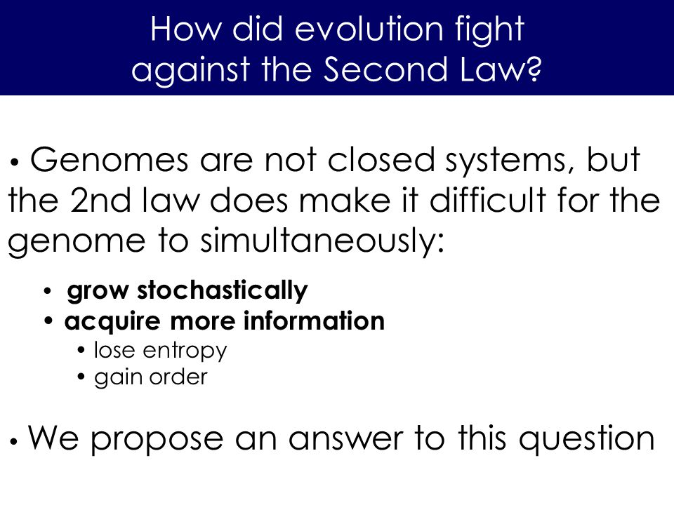 How did evolution fight against the Second Law? Genomes are not closed systems, but the 2nd law does make it difficult for the genome to simultaneousl