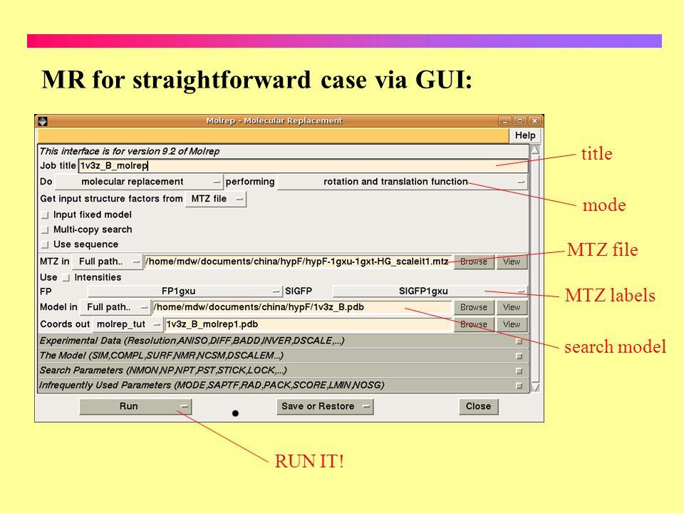 MR for straightforward case via GUI: title mode MTZ file MTZ labels search model RUN IT!