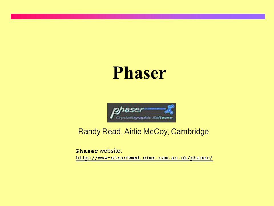 Phaser Phaser website:http://www-structmed.cimr.cam.ac.uk/phaser/ Randy Read, Airlie McCoy, Cambridge