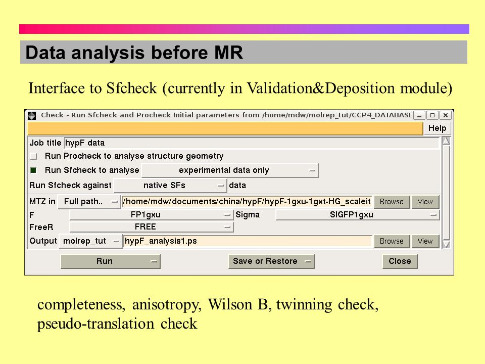 Data analysis before MR Interface to Sfcheck (currently in Validation&Deposition module) completeness, anisotropy, Wilson B, twinning check, pseudo-tr