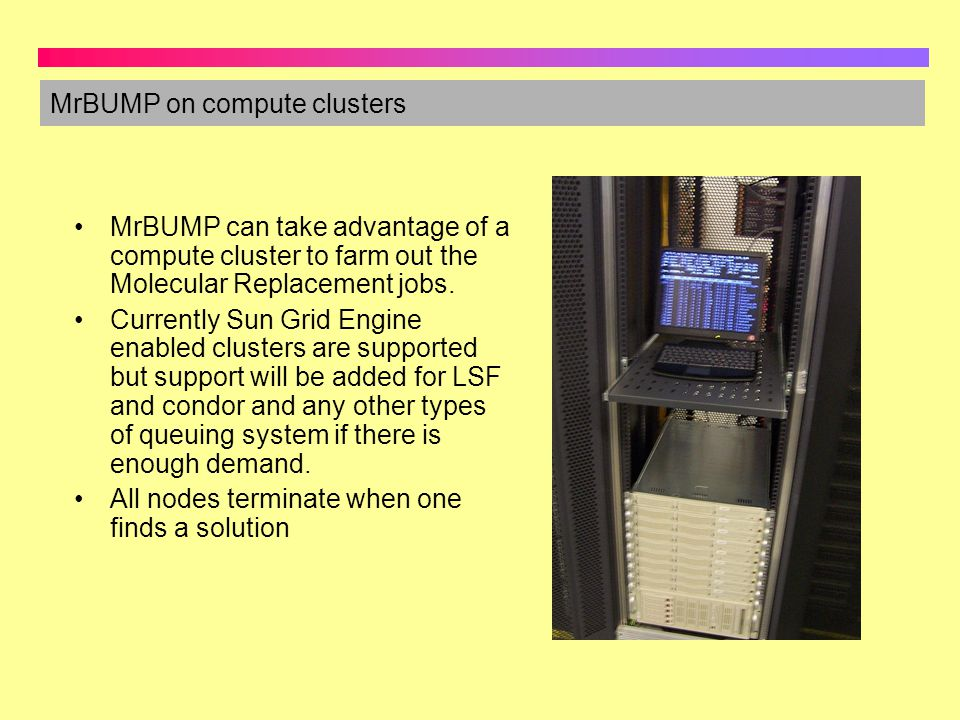 MrBUMP can take advantage of a compute cluster to farm out the Molecular Replacement jobs. Currently Sun Grid Engine enabled clusters are supported bu