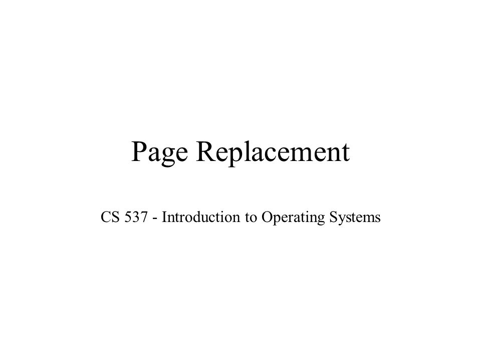 Page Replacement CS 537 - Introduction to Operating Systems