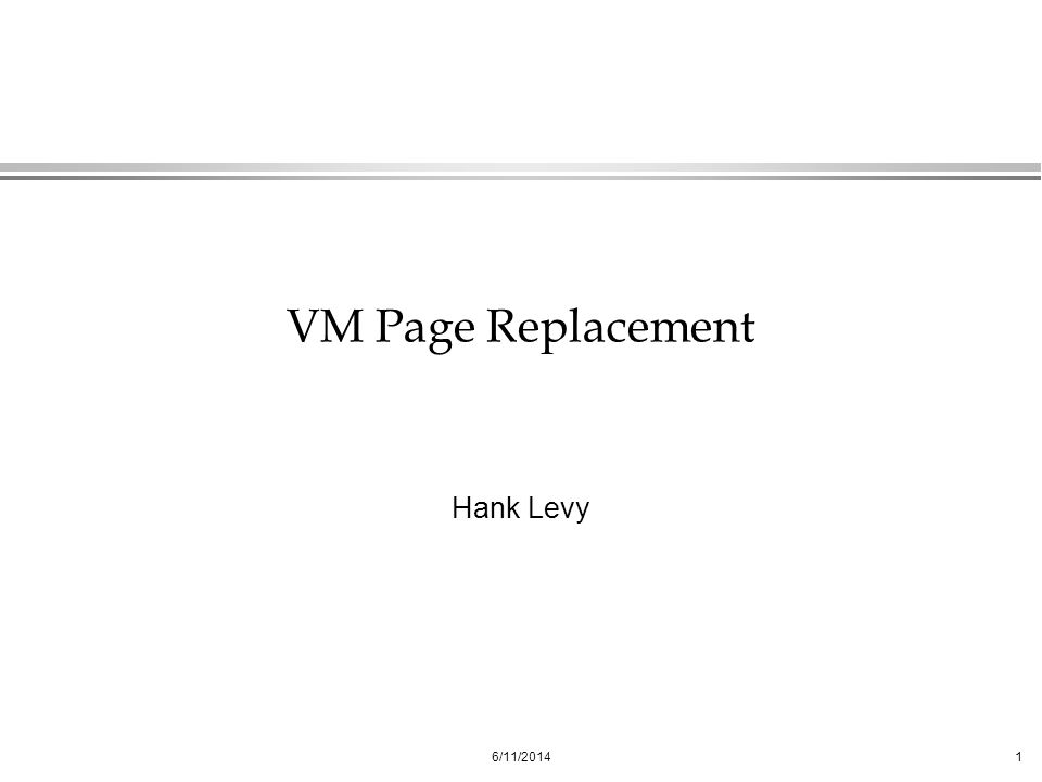 6/11/20141 VM Page Replacement Hank Levy