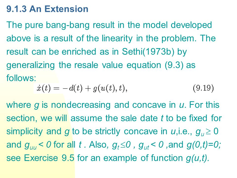9.1.3 An Extension The pure bang-bang result in the model developed above is a result of the linearity in the problem. The result can be enriched as i