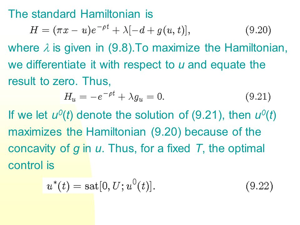 The standard Hamiltonian is where is given in (9.8).To maximize the Hamiltonian, we differentiate it with respect to u and equate the result to zero.