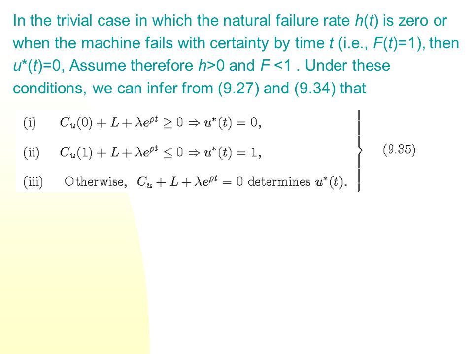 In the trivial case in which the natural failure rate h(t) is zero or when the machine fails with certainty by time t (i.e., F(t)=1), then u*(t)=0, As
