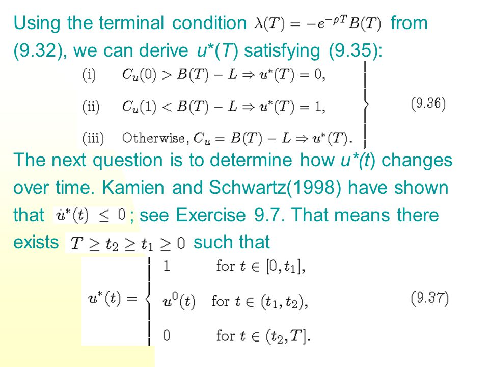 Using the terminal condition from (9.32), we can derive u*(T) satisfying (9.35): The next question is to determine how u*(t) changes over time. Kamien