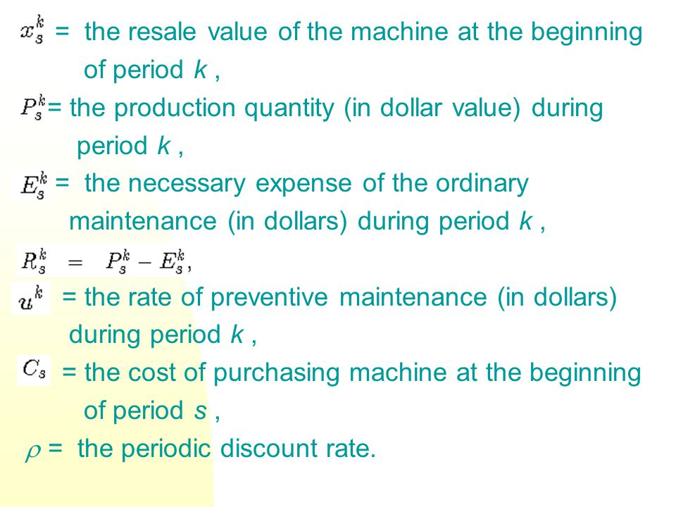 = the resale value of the machine at the beginning of period k, = the production quantity (in dollar value) during period k, = the necessary expense o