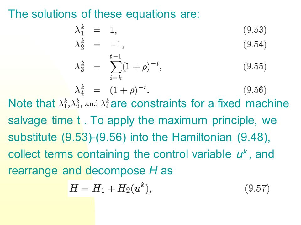 The solutions of these equations are: Note that are constraints for a fixed machine salvage time t. To apply the maximum principle, we substitute (9.5