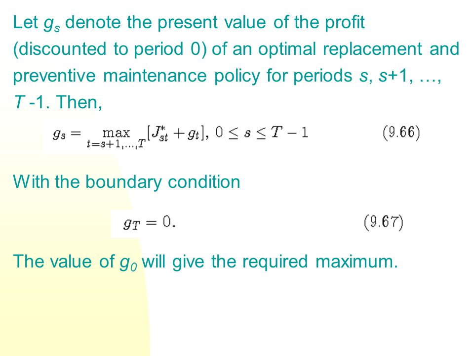 Let g s denote the present value of the profit (discounted to period 0) of an optimal replacement and preventive maintenance policy for periods s, s+1