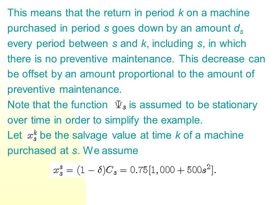 This means that the return in period k on a machine purchased in period s goes down by an amount d s every period between s and k, including s, in whi