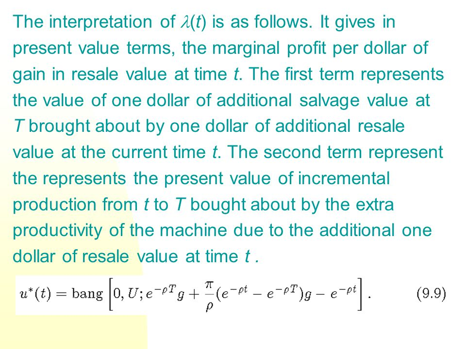 The interpretation of (t) is as follows. It gives in present value terms, the marginal profit per dollar of gain in resale value at time t. The first