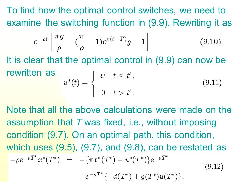 To find how the optimal control switches, we need to examine the switching function in (9.9). Rewriting it as It is clear that the optimal control in