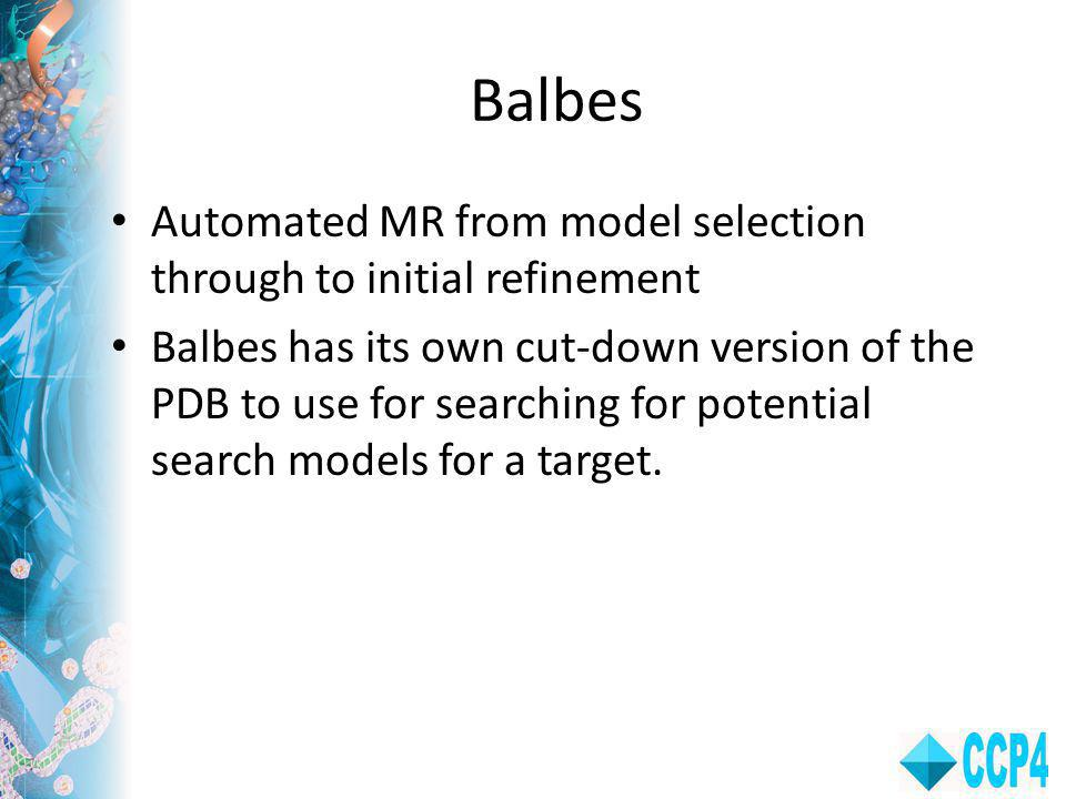 Balbes Automated MR from model selection through to initial refinement Balbes has its own cut-down version of the PDB to use for searching for potential search models for a target.