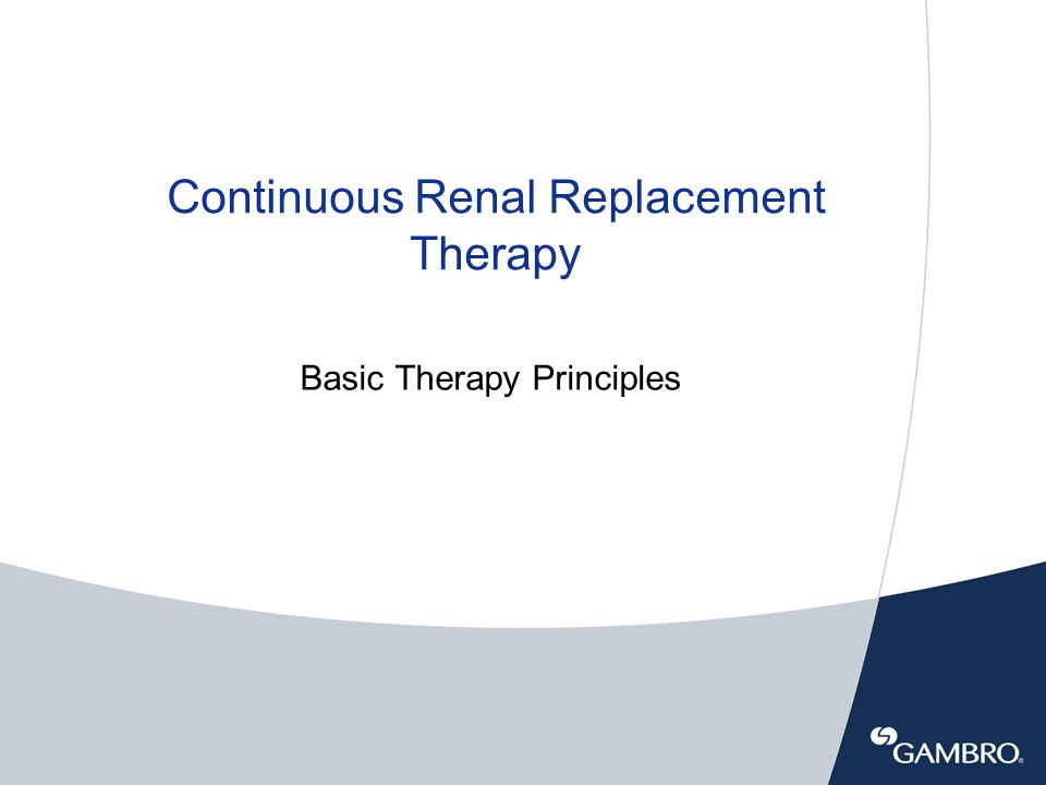 Continuous Renal Replacement Therapy Basic Therapy Principles