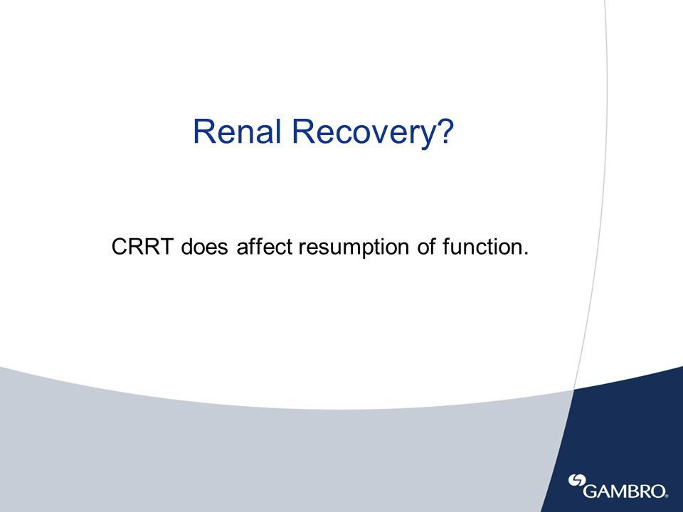 Renal Recovery? CRRT does affect resumption of function.