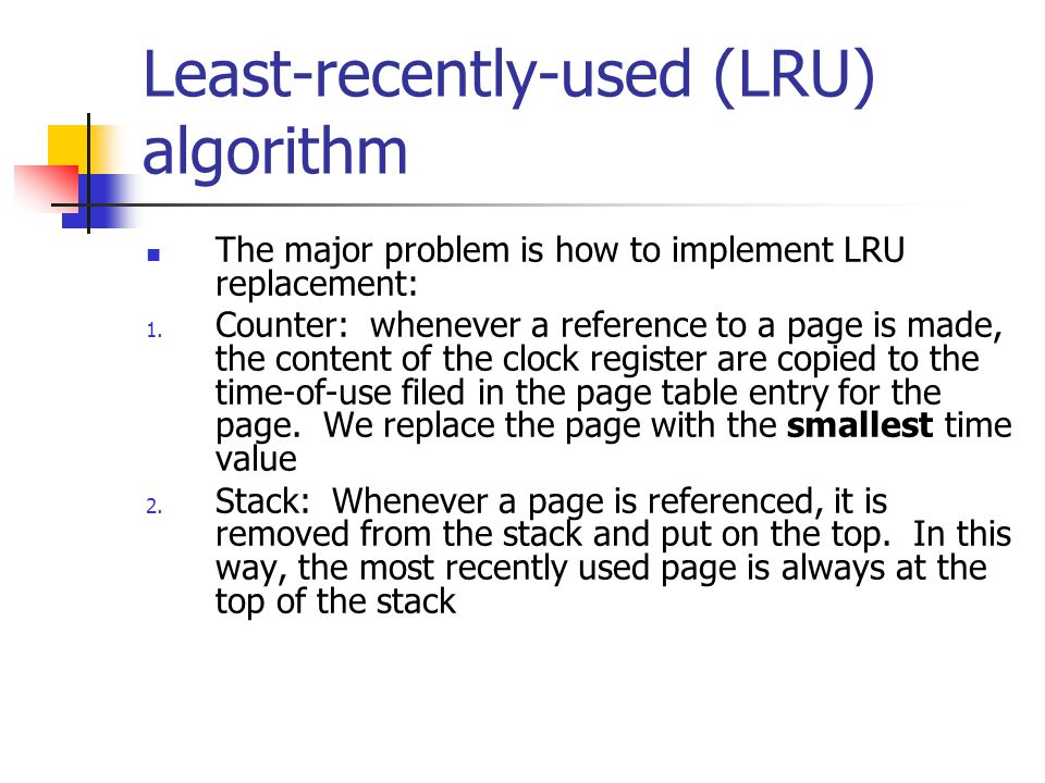 The major problem is how to implement LRU replacement: 1.