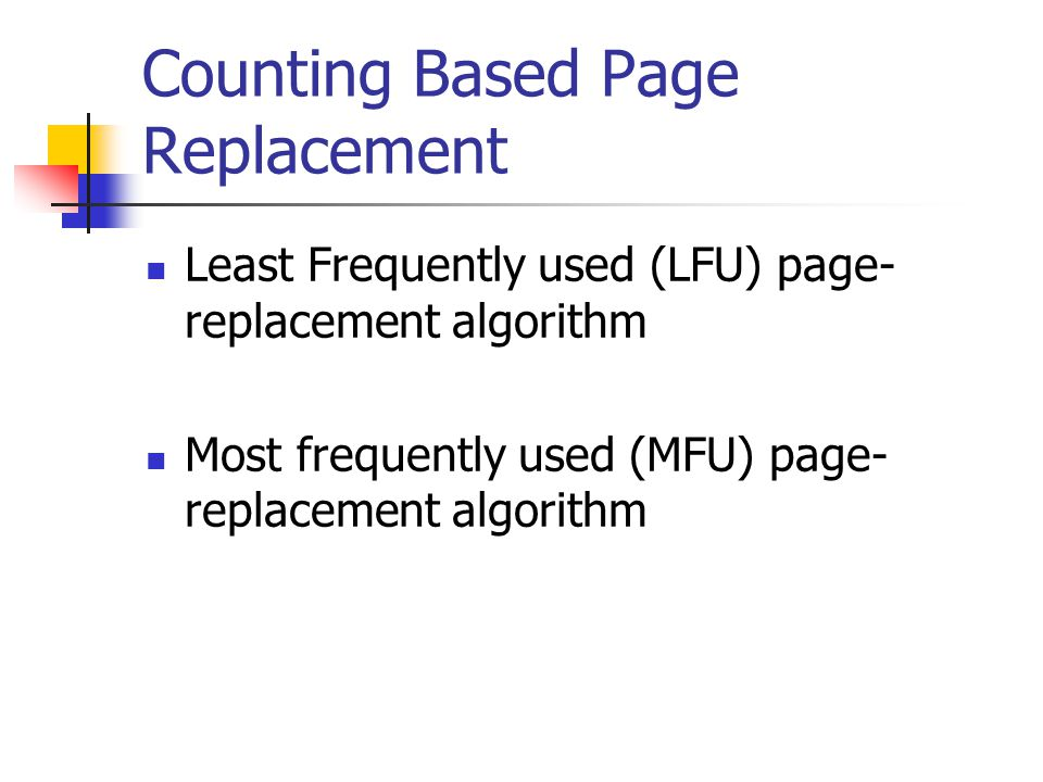 Counting Based Page Replacement Least Frequently used (LFU) page- replacement algorithm Most frequently used (MFU) page- replacement algorithm