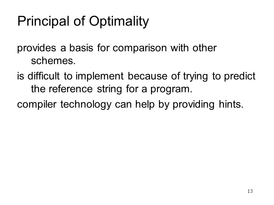 13 Principal of Optimality provides a basis for comparison with other schemes. is difficult to implement because of trying to predict the reference st