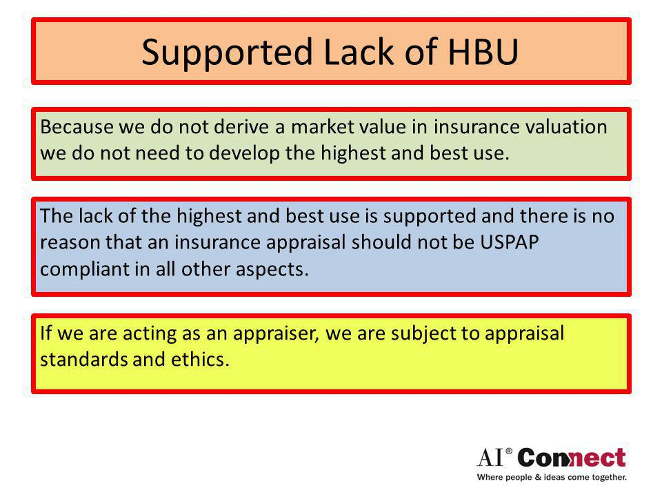 Supported Lack of HBU Because we do not derive a market value in insurance valuation we do not need to develop the highest and best use.