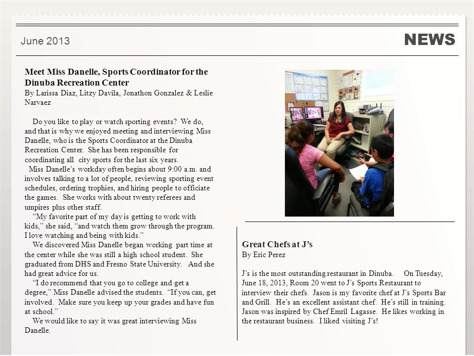 NEWS. June 2013 Meet Miss Danelle, Sports Coordinator for the Dinuba Recreation Center By Larissa Diaz, Litzy Davila, Jonathon Gonzalez & Leslie Narva