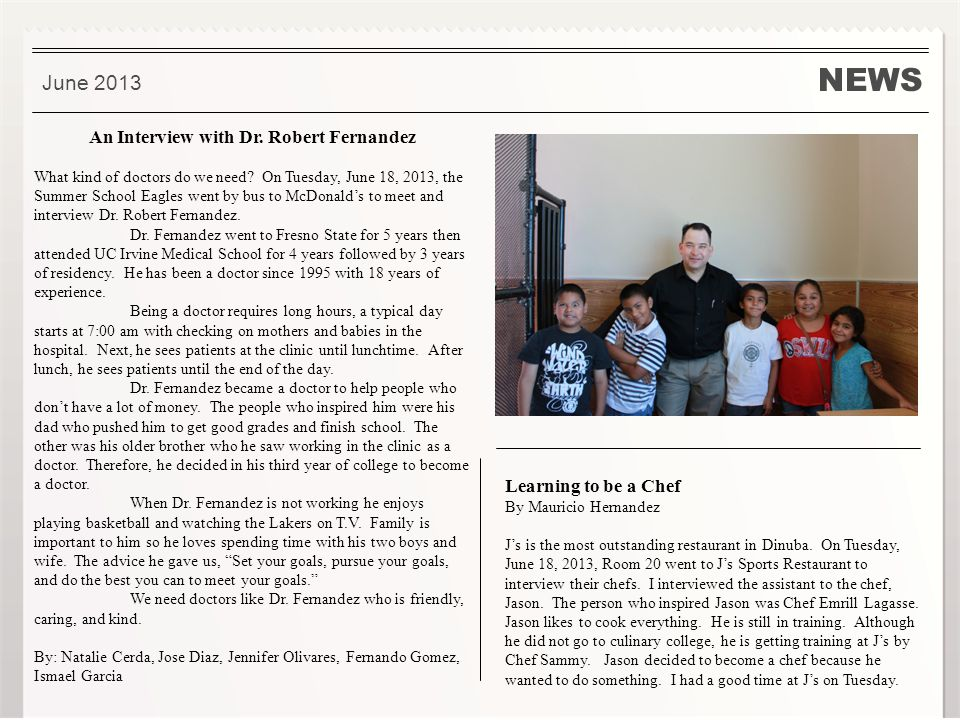 NEWS June 2013 Learning to be a Chef By Mauricio Hernandez Js is the most outstanding restaurant in Dinuba. On Tuesday, June 18, 2013, Room 20 went to