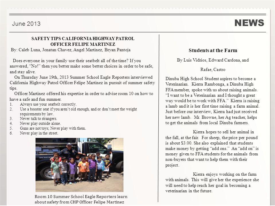 NEWS June 2013 SAFETY TIPS CALIFORNIA HIGHWAY PATROL OFFICER FELIPE MARTINEZ By: Caleb Luna, Jonatan Chavez, Angel Martinez, Bryan Pantoja Does everyo