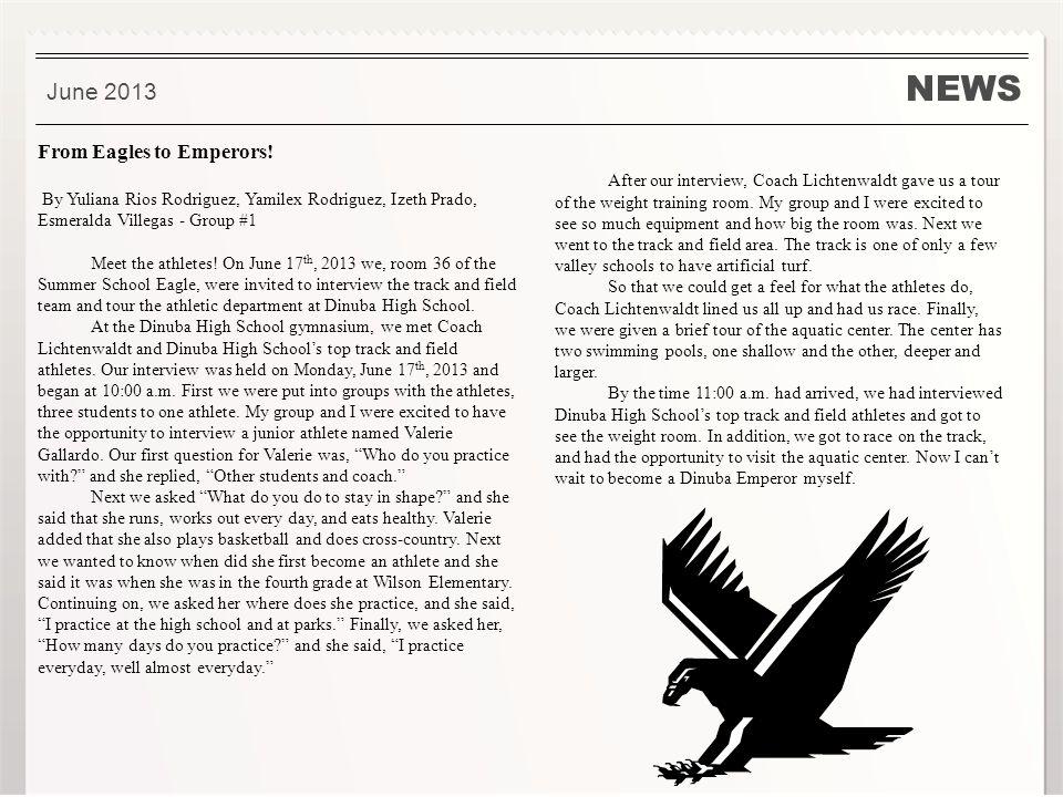 NEWS June 2013 From Eagles to Emperors! By Yuliana Rios Rodriguez, Yamilex Rodriguez, Izeth Prado, Esmeralda Villegas - Group #1 Meet the athletes! On