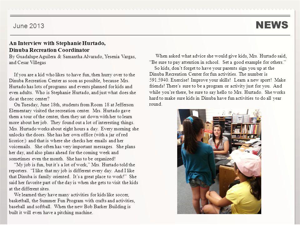 NEWS June 2013 An Interview with Stephanie Hurtado, Dinuba Recreation Coordinator By Guadalupe Aguilera & Samantha Alvarado, Yesenia Vargas, and Cesar