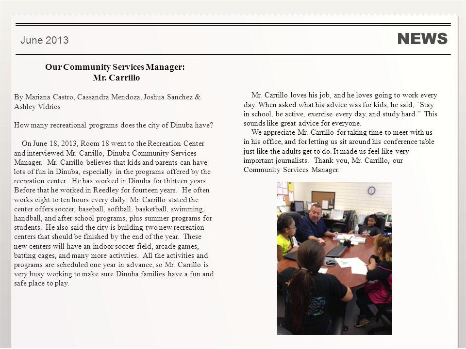 NEWS June 2013 Our Community Services Manager: Mr. Carrillo By Mariana Castro, Cassandra Mendoza, Joshua Sanchez & Ashley Vidrios How many recreationa