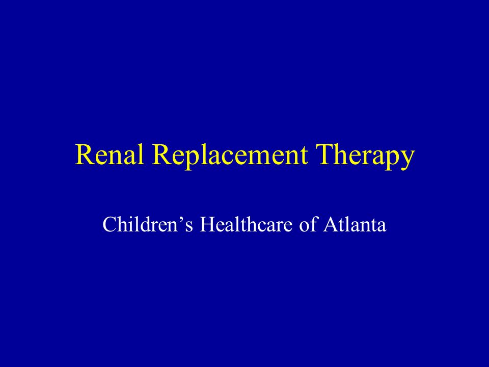 Renal Replacement Therapy Childrens Healthcare of Atlanta