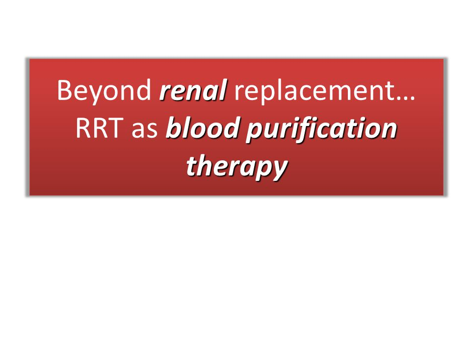 renal blood purification therapy Beyond renal replacement… RRT as blood purification therapy