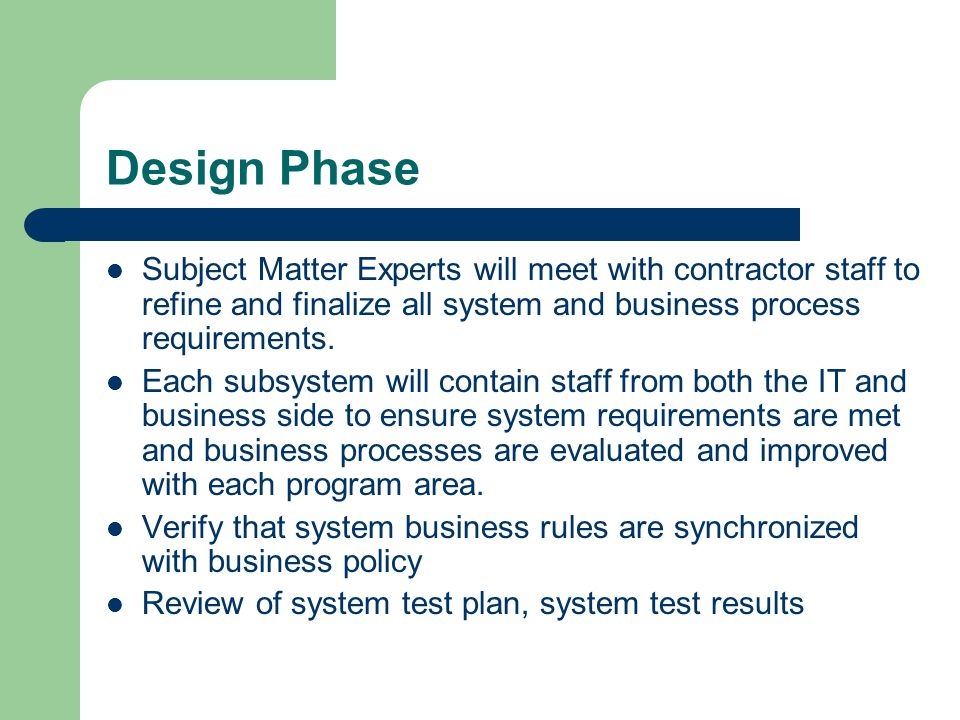 Design Phase Subject Matter Experts will meet with contractor staff to refine and finalize all system and business process requirements. Each subsyste