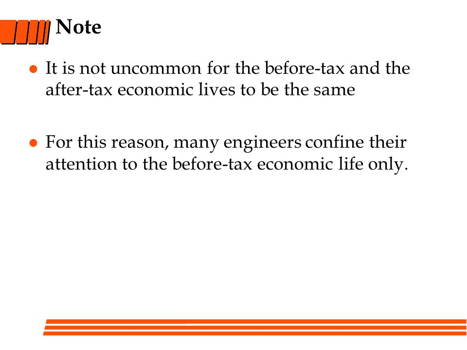 Note It is not uncommon for the before-tax and the after-tax economic lives to be the same For this reason, many engineers confine their attention to