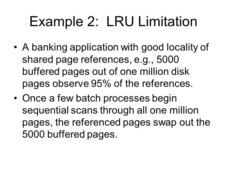 LRU-K Advantages: 1.Discriminates well between page sets with different levels of reference frequency, e.g., index versus data pages (Example 1).