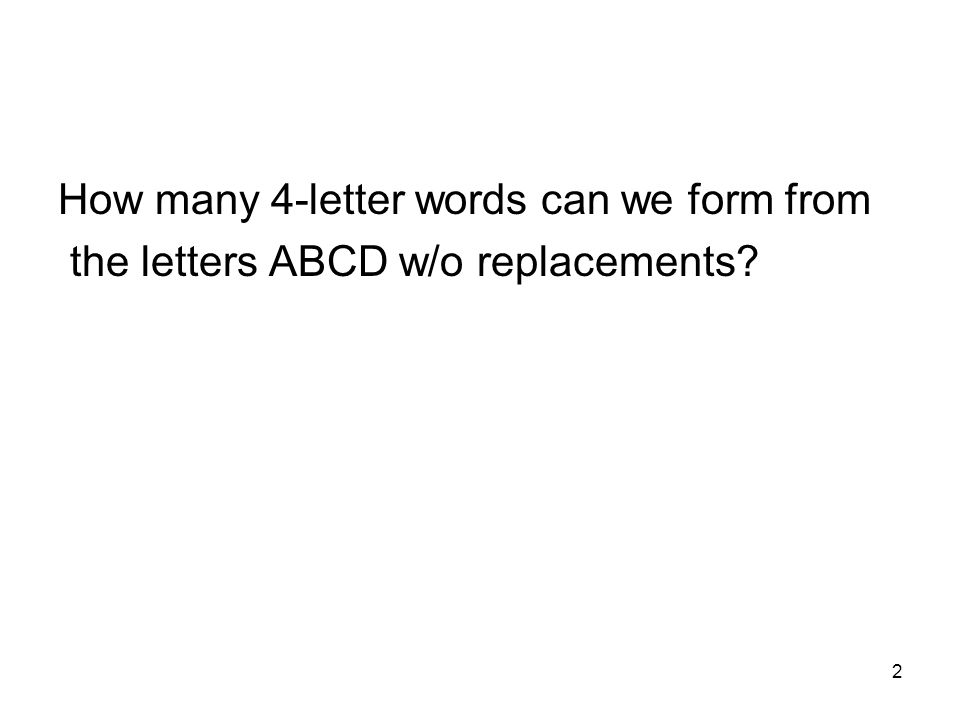 2 How many 4-letter words can we form from the letters ABCD w/o replacements?