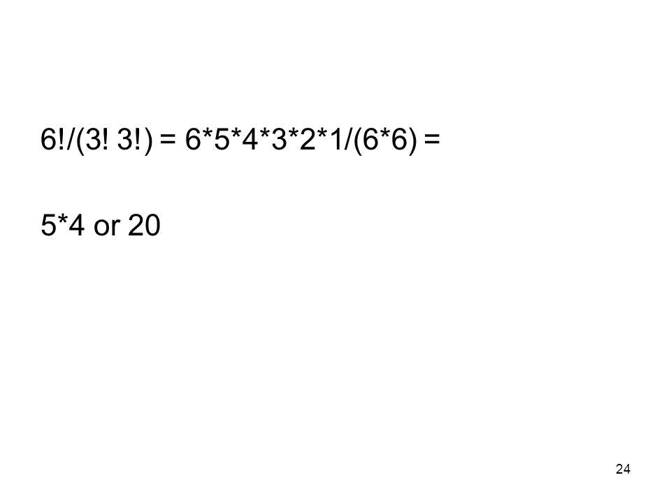 24 6!/(3! 3!) = 6*5*4*3*2*1/(6*6) = 5*4 or 20
