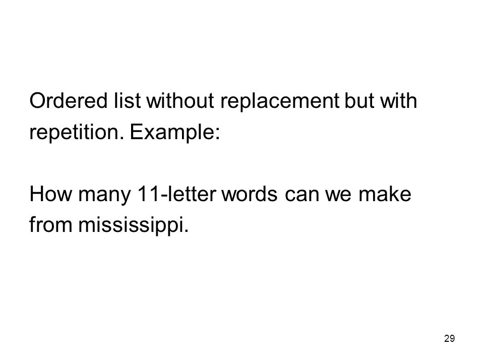 29 Ordered list without replacement but with repetition. Example: How many 11-letter words can we make from mississippi.