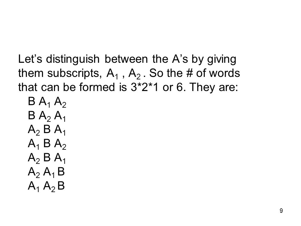 9 Lets distinguish between the As by giving them subscripts, A 1, A 2. So the # of words that can be formed is 3*2*1 or 6. They are: B A 1 A 2 B A 2 A