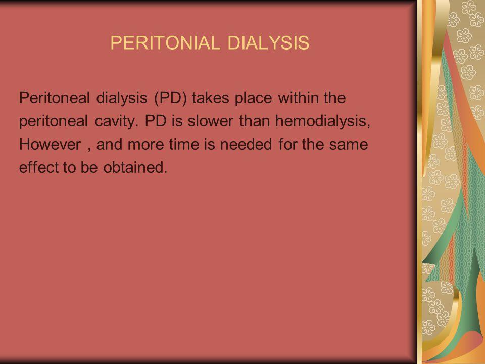 PERITONIAL DIALYSIS Peritoneal dialysis (PD) takes place within the peritoneal cavity.