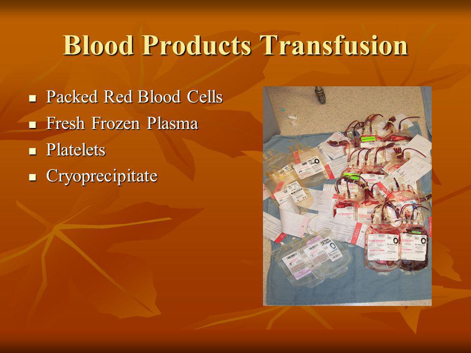 Blood Products Transfusion Packed Red Blood Cells Packed Red Blood Cells Fresh Frozen Plasma Fresh Frozen Plasma Platelets Platelets Cryoprecipitate C