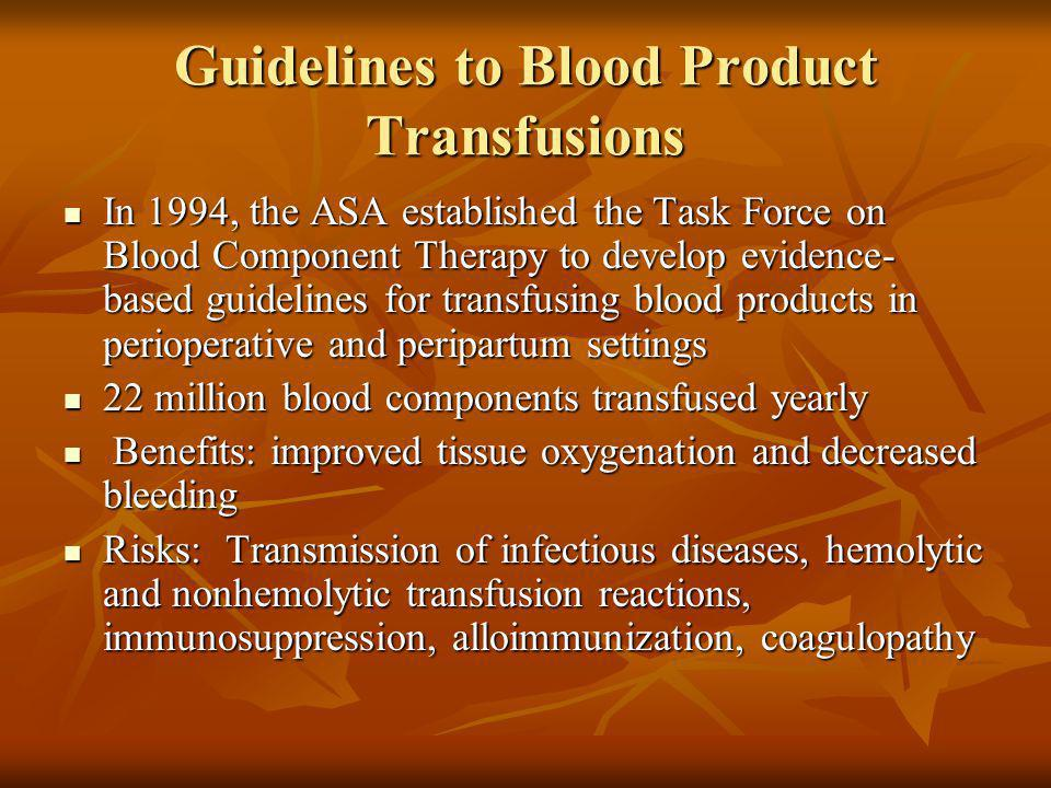 Guidelines to Blood Product Transfusions In 1994, the ASA established the Task Force on Blood Component Therapy to develop evidence- based guidelines