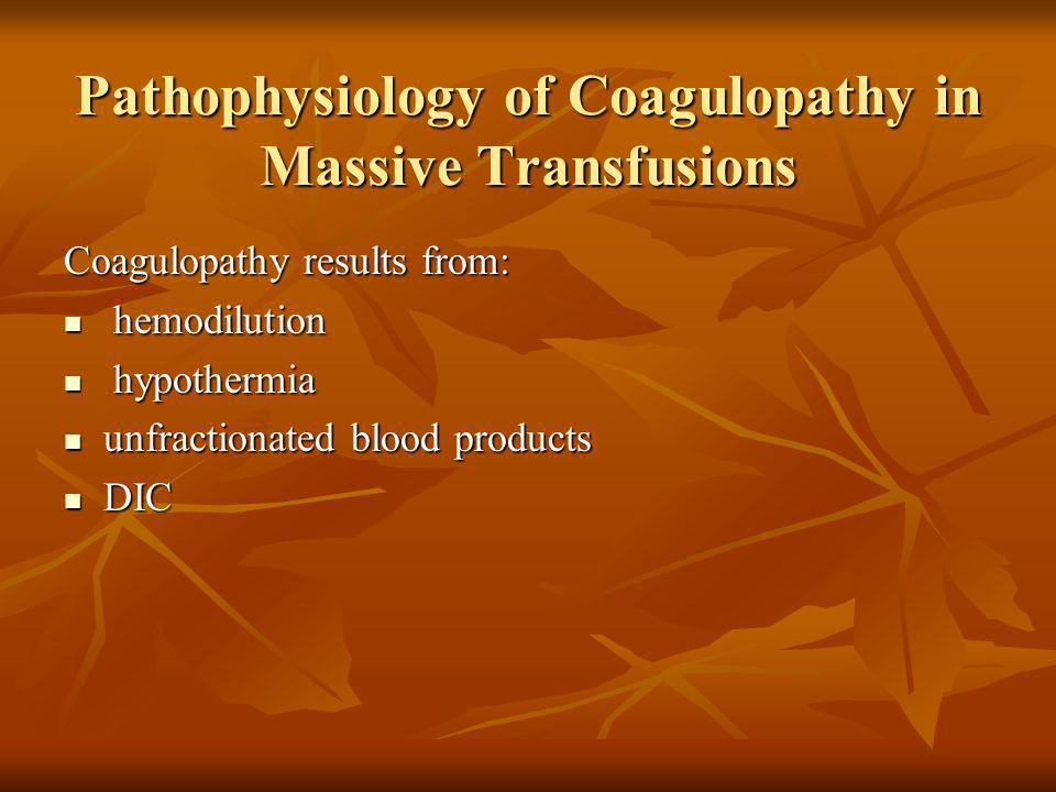 Pathophysiology of Coagulopathy in Massive Transfusions Coagulopathy results from: hemodilution hemodilution hypothermia hypothermia unfractionated bl