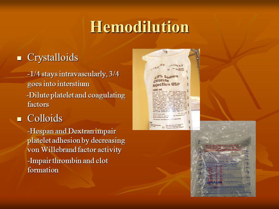 Hemodilution Crystalloids Crystalloids -1/4 stays intravascularly, 3/4 goes into interstium -Dilute platelet and coagulating factors -Dilute platelet