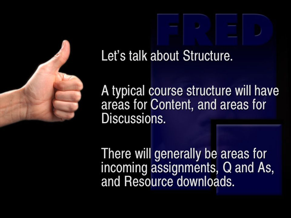 Lets talk about Structure. A typical course structure will have areas for Content, and areas for Discussions. There will generally be areas for incomi
