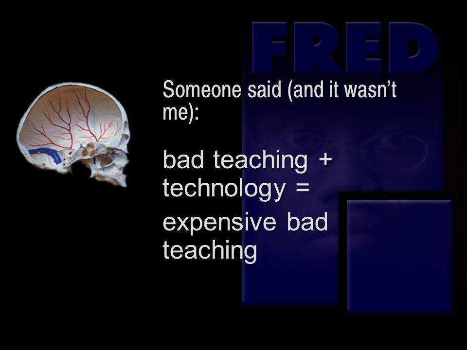 Someone said (and it wasnt me): bad teaching + technology = expensive bad teaching bad teaching + technology = expensive bad teaching