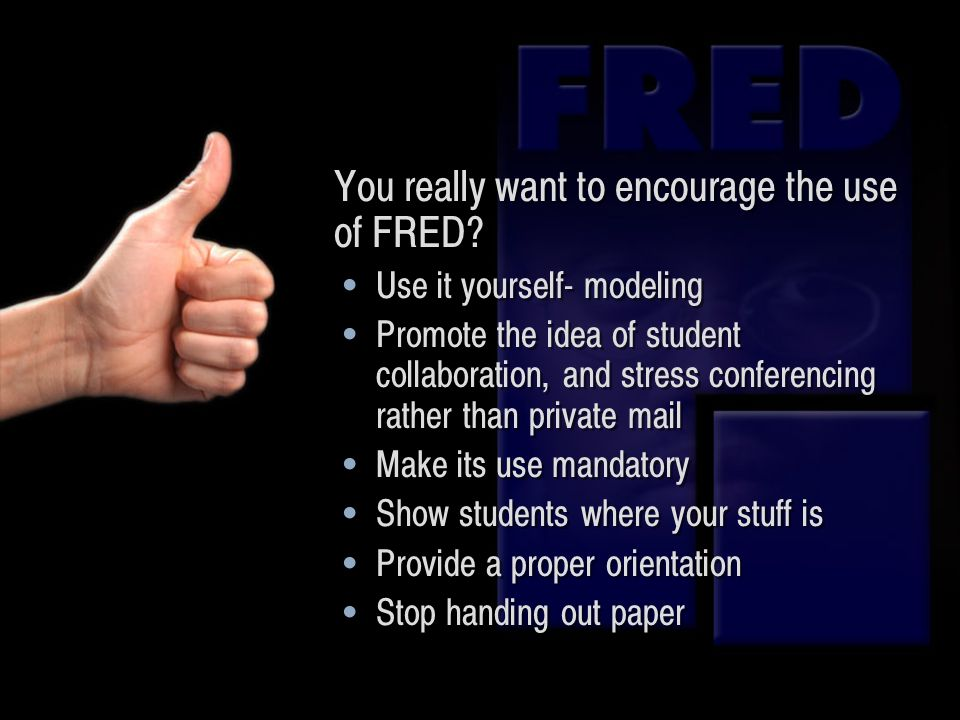 You really want to encourage the use of FRED.
